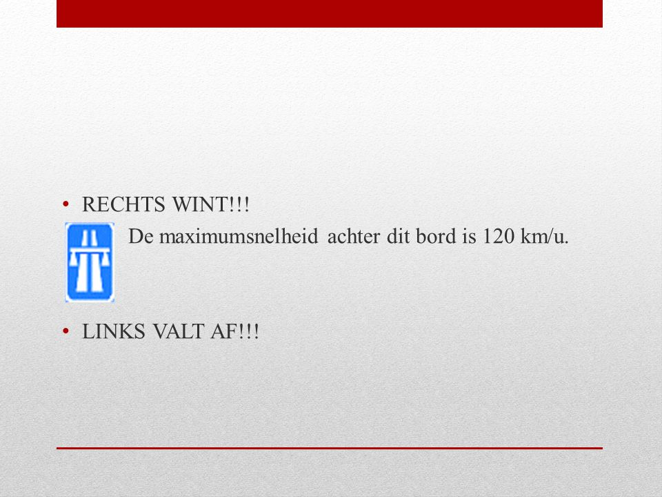 RECHTS WINT!!! De maximumsnelheid achter dit bord is 120 km/u. LINKS VALT AF!!!