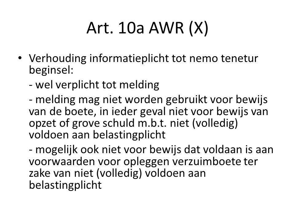 Art. 10a AWR (X) Verhouding informatieplicht tot nemo tenetur beginsel: - wel verplicht tot melding.