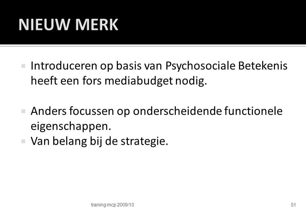 NIEUW MERK Introduceren op basis van Psychosociale Betekenis heeft een fors mediabudget nodig.