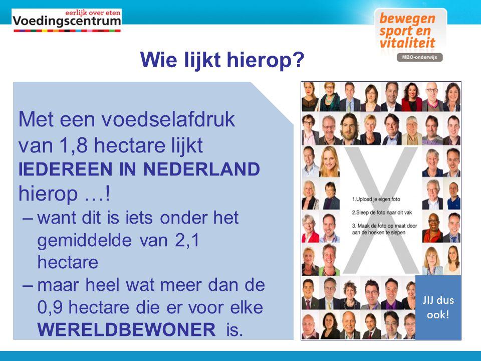 Wie lijkt hierop Met een voedselafdruk van 1,8 hectare lijkt iedereen in Nederland hierop …! want dit is iets onder het gemiddelde van 2,1 hectare.