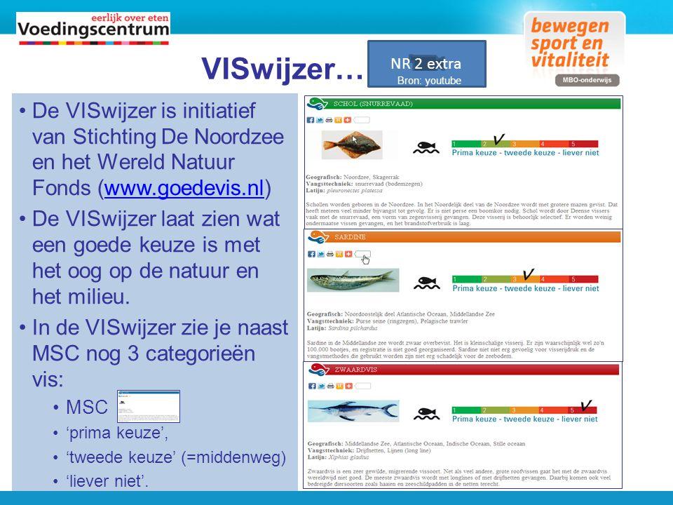 NR 2 extra Bron: youtube. VISwijzer… De VISwijzer is initiatief van Stichting De Noordzee en het Wereld Natuur Fonds (www.goedevis.nl)