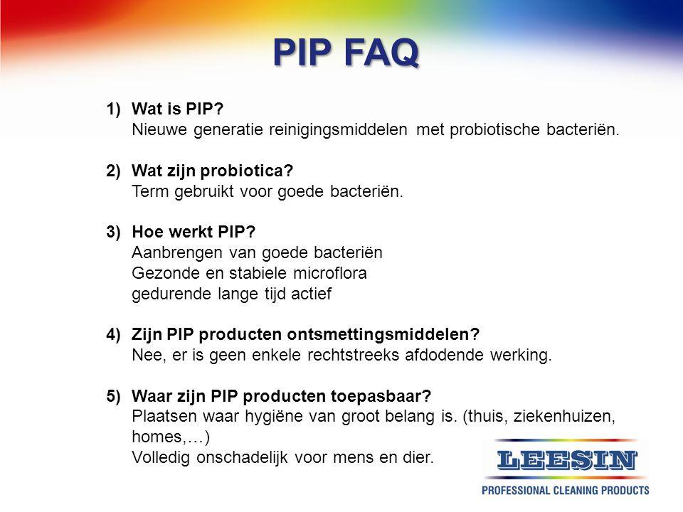 PIP FAQ Wat is PIP Nieuwe generatie reinigingsmiddelen met probiotische bacteriën. Wat zijn probiotica