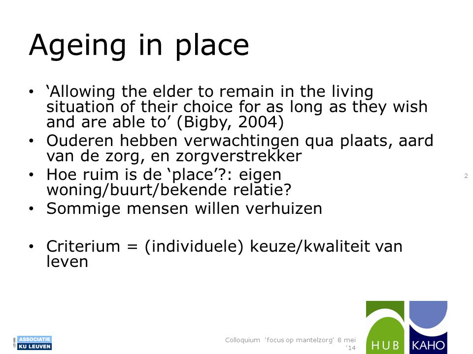 Ageing in place 'Allowing the elder to remain in the living situation of their choice for as long as they wish and are able to' (Bigby, 2004)