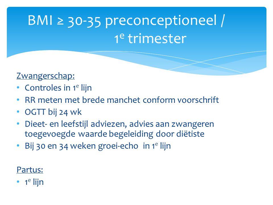 BMI ≥ 30-35 preconceptioneel / 1e trimester