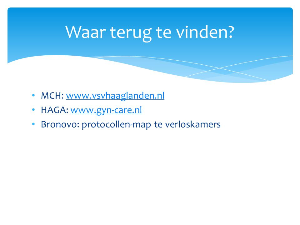 Waar terug te vinden MCH: www.vsvhaaglanden.nl HAGA: www.gyn-care.nl