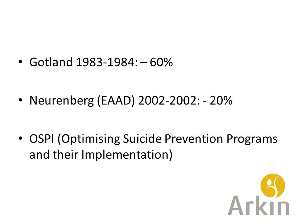 Gotland 1983-1984: – 60% Neurenberg (EAAD) 2002-2002: - 20% OSPI (Optimising Suicide Prevention Programs and their Implementation)