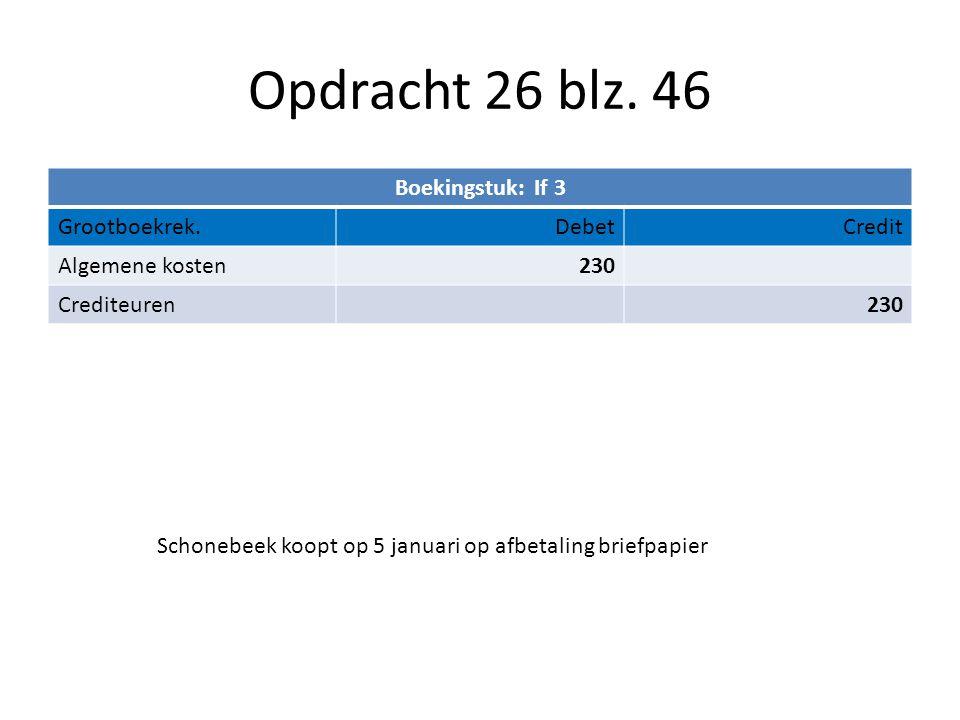 Opdracht 26 blz. 46 Boekingstuk: If 3 Grootboekrek. Debet Credit