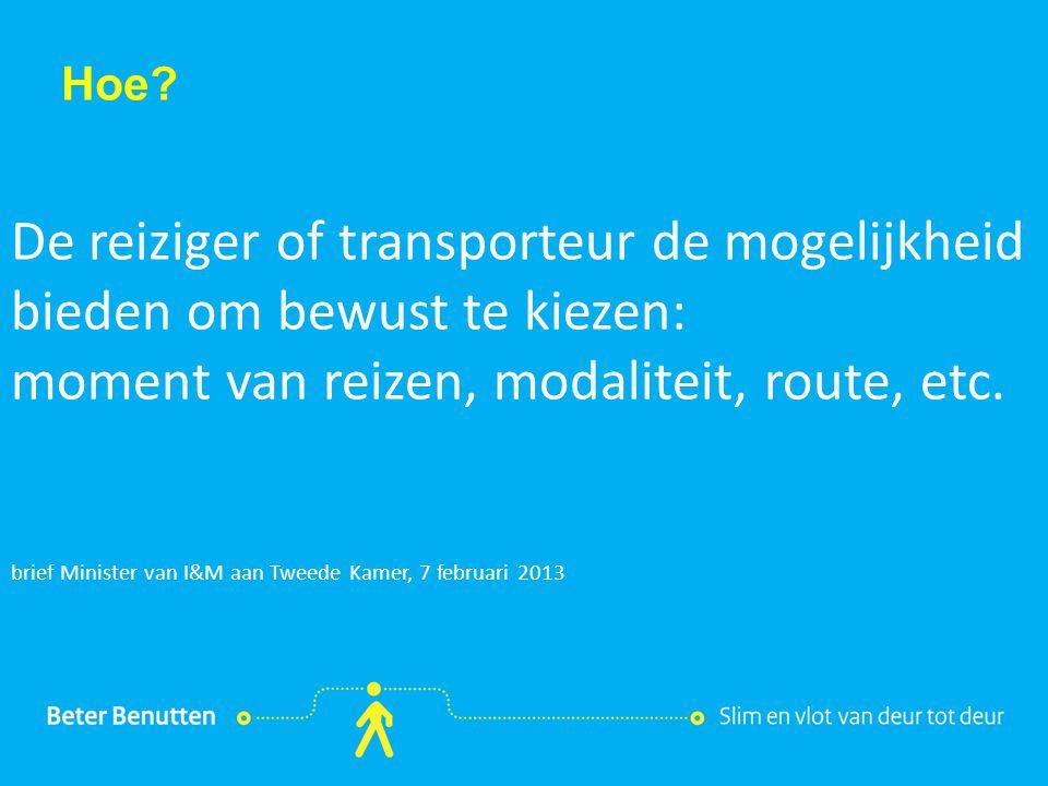 Titel hier Hoe • tekst hier. De reiziger of transporteur de mogelijkheid bieden om bewust te kiezen: moment van reizen, modaliteit, route, etc.