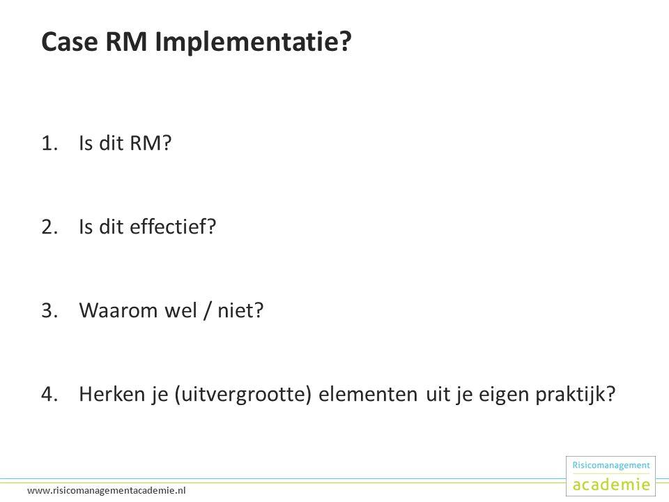 Case RM Implementatie Is dit RM Is dit effectief Waarom wel / niet