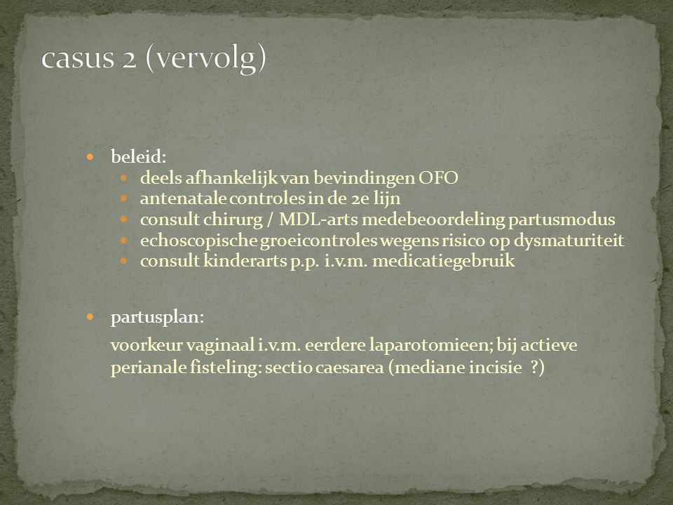 casus 2 (vervolg) beleid: deels afhankelijk van bevindingen OFO