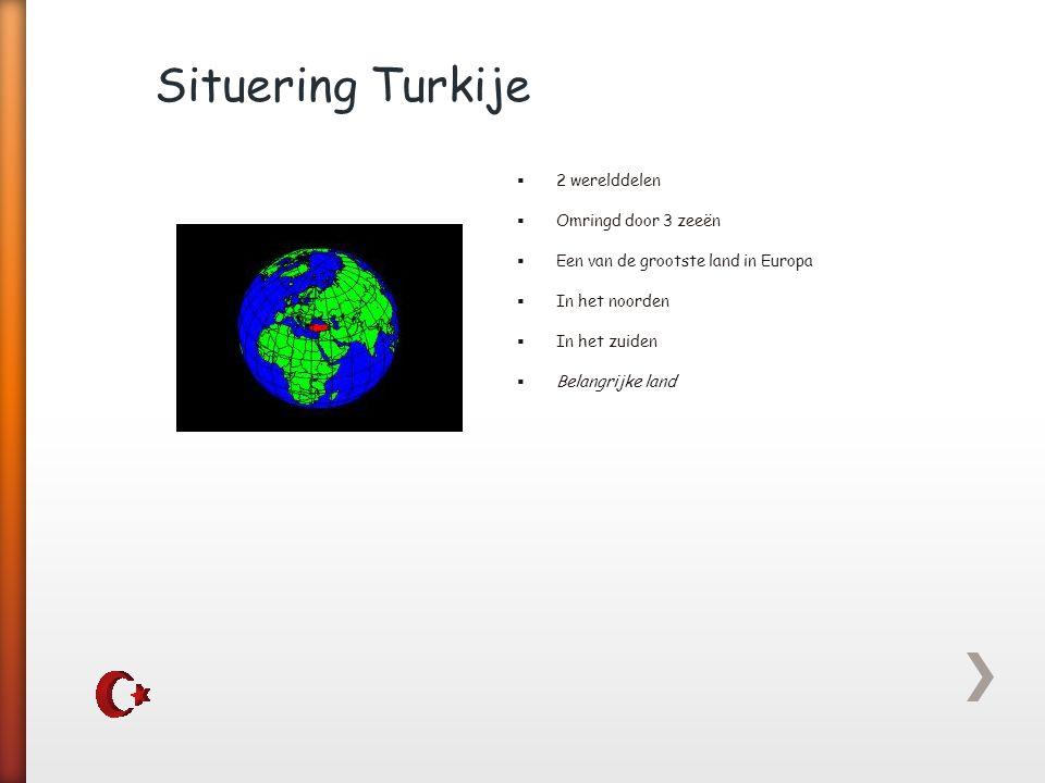 Situering Turkije 2 werelddelen Omringd door 3 zeeën