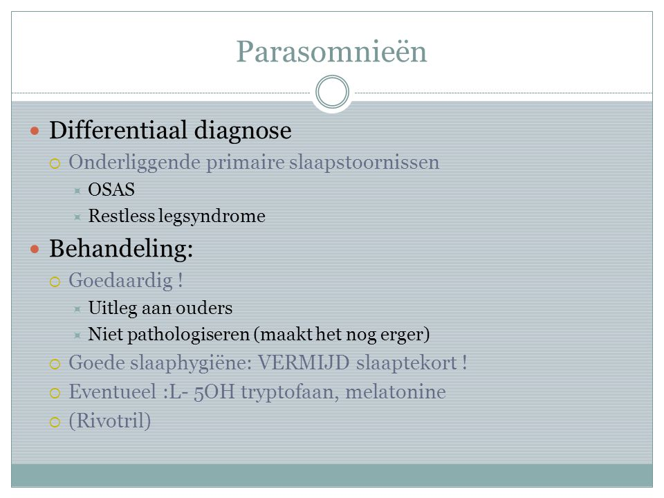 Parasomnieën Differentiaal diagnose Behandeling: