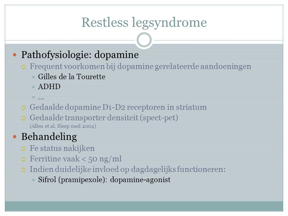 Restless legsyndrome Pathofysiologie: dopamine Behandeling