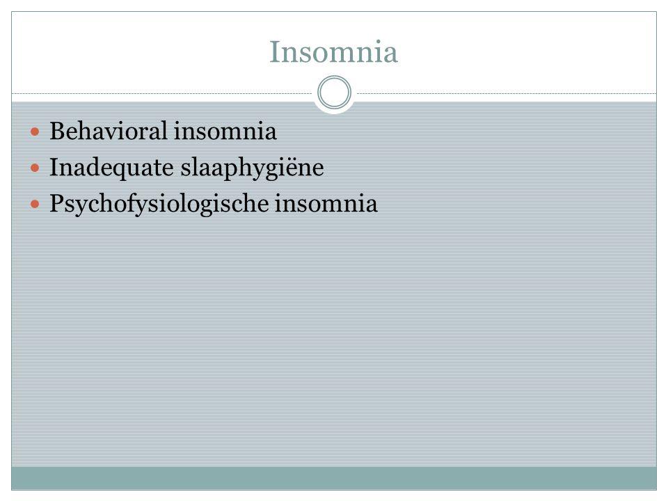 Insomnia Behavioral insomnia Inadequate slaaphygiëne