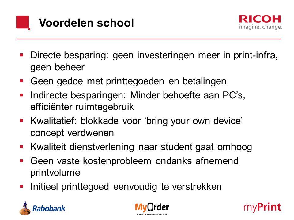 Voordelen school Directe besparing: geen investeringen meer in print-infra, geen beheer. Geen gedoe met printtegoeden en betalingen.