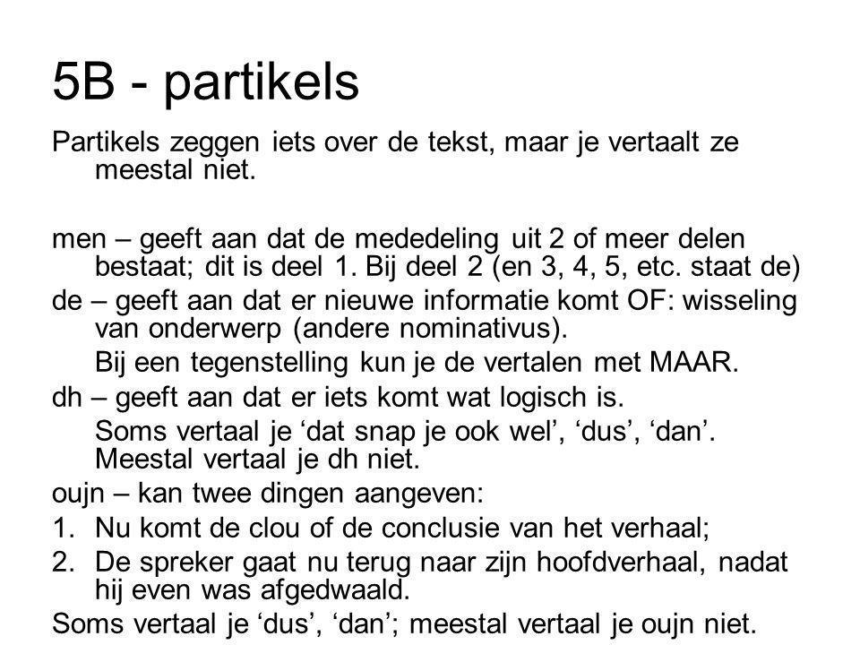5B - partikels Partikels zeggen iets over de tekst, maar je vertaalt ze meestal niet.