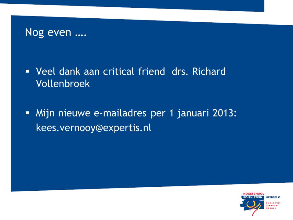 Nog even …. Veel dank aan critical friend drs. Richard Vollenbroek