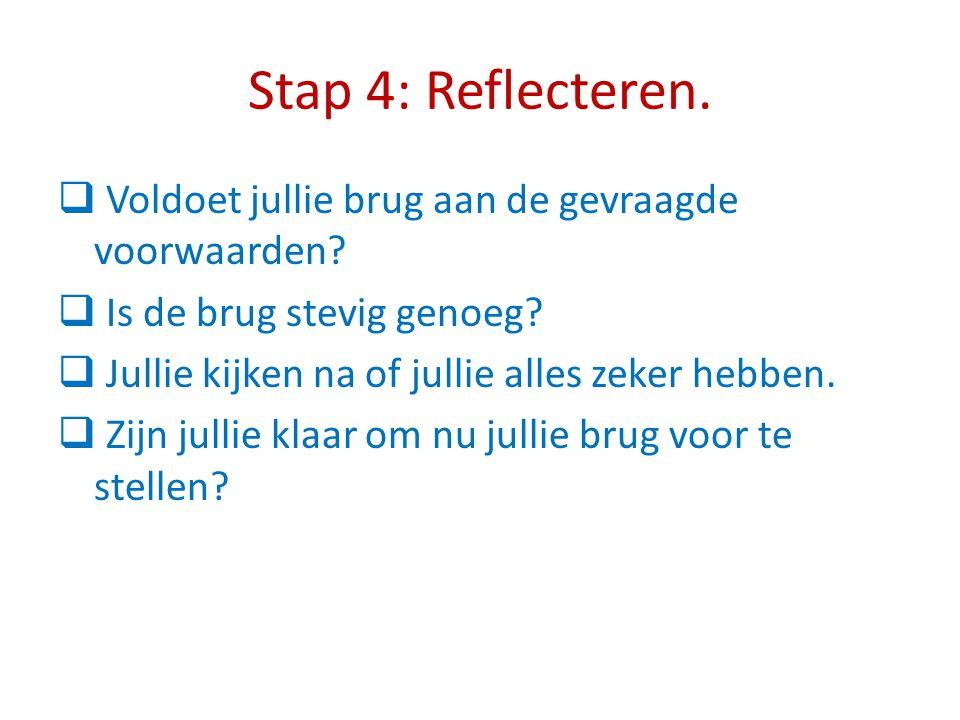 Stap 4: Reflecteren. Voldoet jullie brug aan de gevraagde voorwaarden
