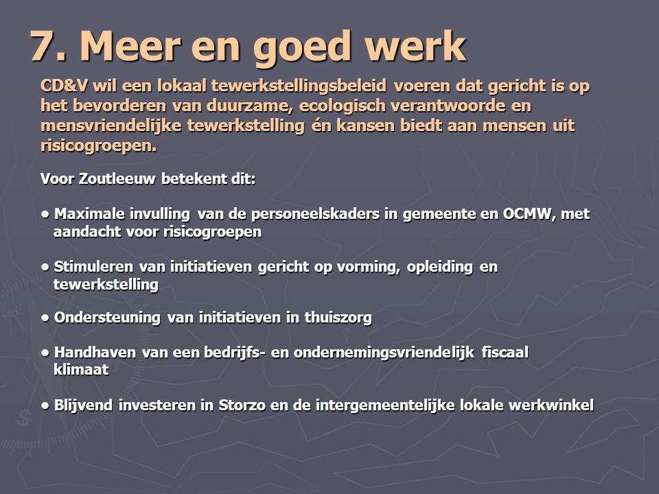 7. Meer en goed werk CD&V wil een lokaal tewerkstellingsbeleid voeren dat gericht is op. het bevorderen van duurzame, ecologisch verantwoorde en.