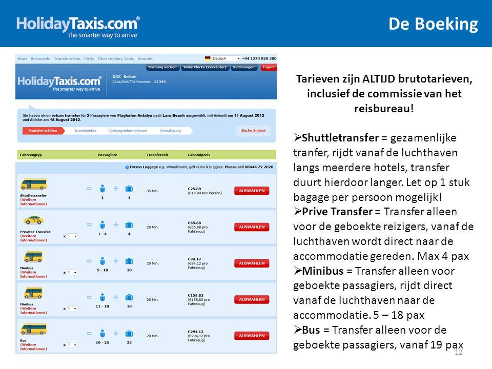 De Boeking Tarieven zijn ALTIJD brutotarieven, inclusief de commissie van het reisbureau!