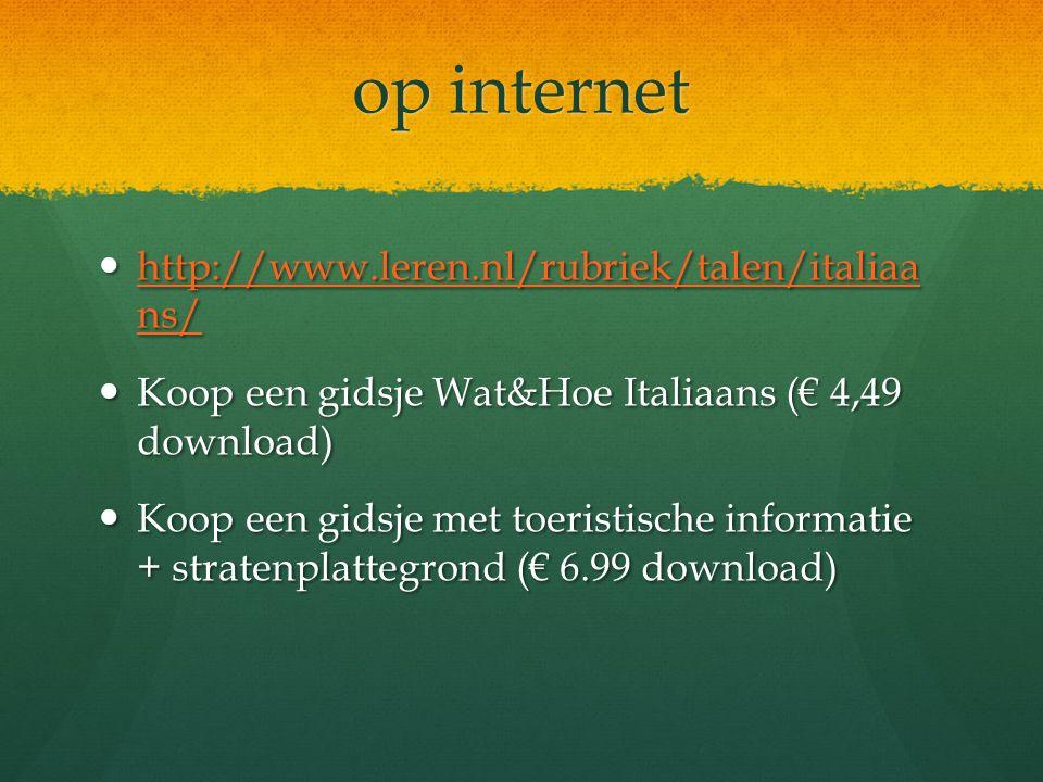 op internet http://www.leren.nl/rubriek/talen/italiaa ns/