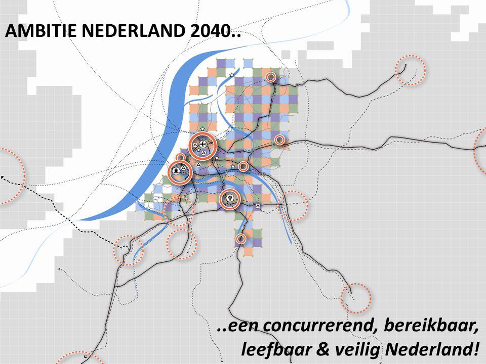 AMBITIE NEDERLAND 2040.. ..een concurrerend, bereikbaar, leefbaar & veilig Nederland!
