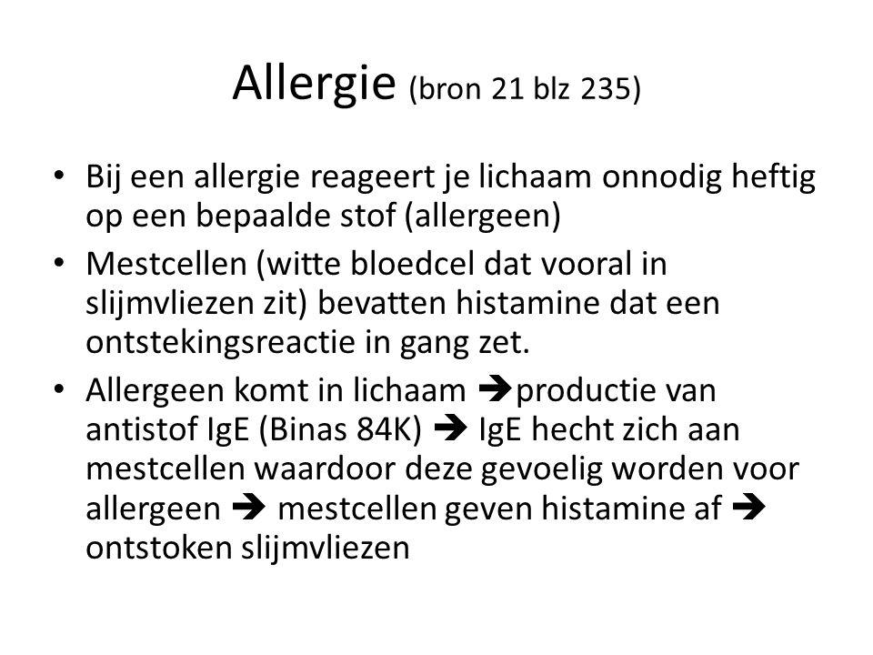 Allergie (bron 21 blz 235) Bij een allergie reageert je lichaam onnodig heftig op een bepaalde stof (allergeen)