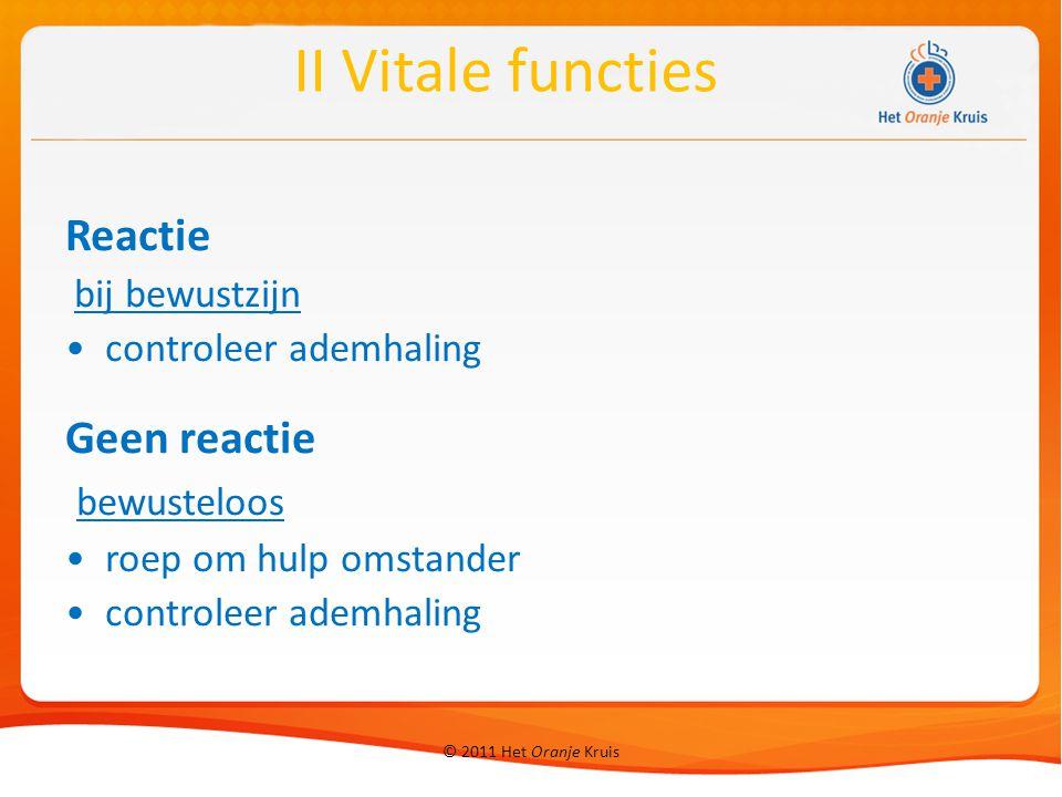 II Vitale functies Reactie Geen reactie bewusteloos bij bewustzijn