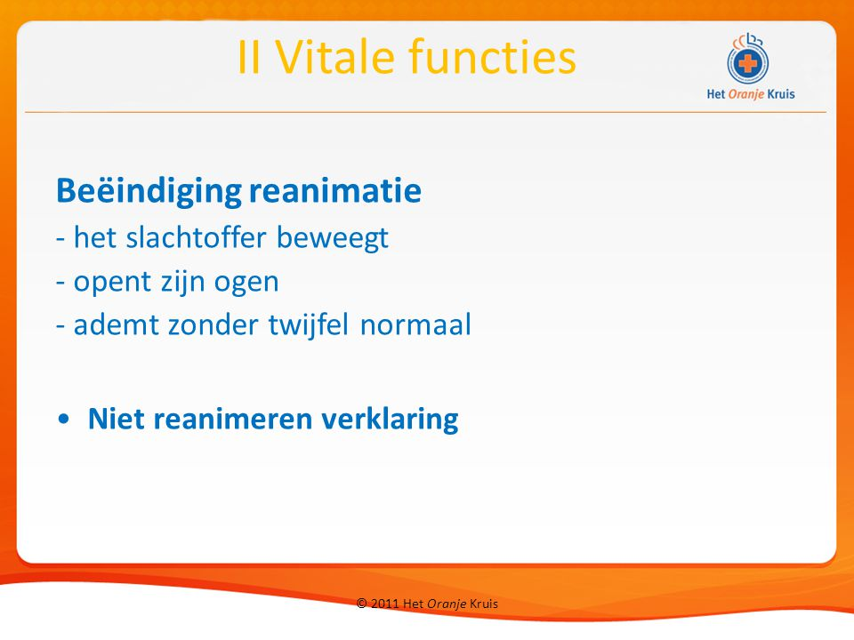 II Vitale functies Beëindiging reanimatie - het slachtoffer beweegt