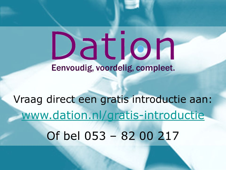 www.dation.nl/gratis-introductie Of bel 053 – 82 00 217