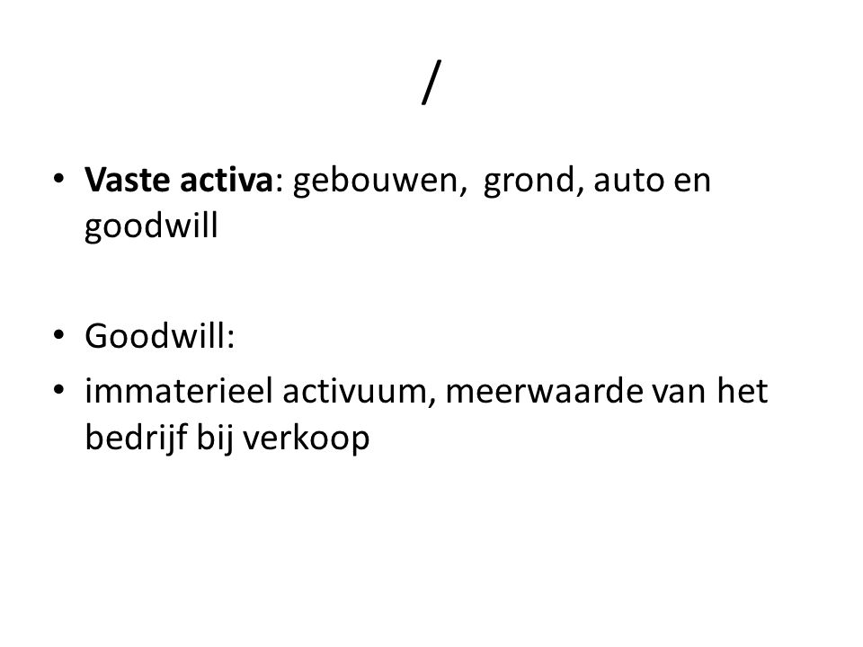 / Vaste activa: gebouwen, grond, auto en goodwill Goodwill: