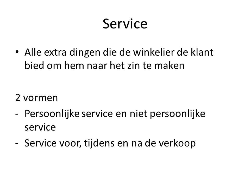 Service Alle extra dingen die de winkelier de klant bied om hem naar het zin te maken. 2 vormen. Persoonlijke service en niet persoonlijke service.