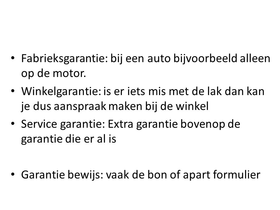 Fabrieksgarantie: bij een auto bijvoorbeeld alleen op de motor.