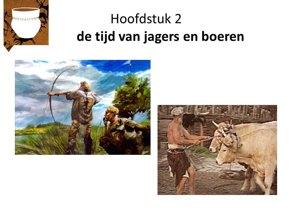 Hoofdstuk 2 de tijd van jagers en boeren