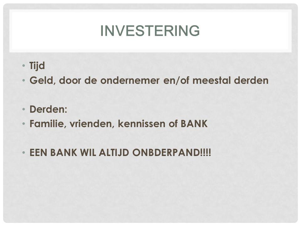 investering Tijd Geld, door de ondernemer en/of meestal derden Derden: