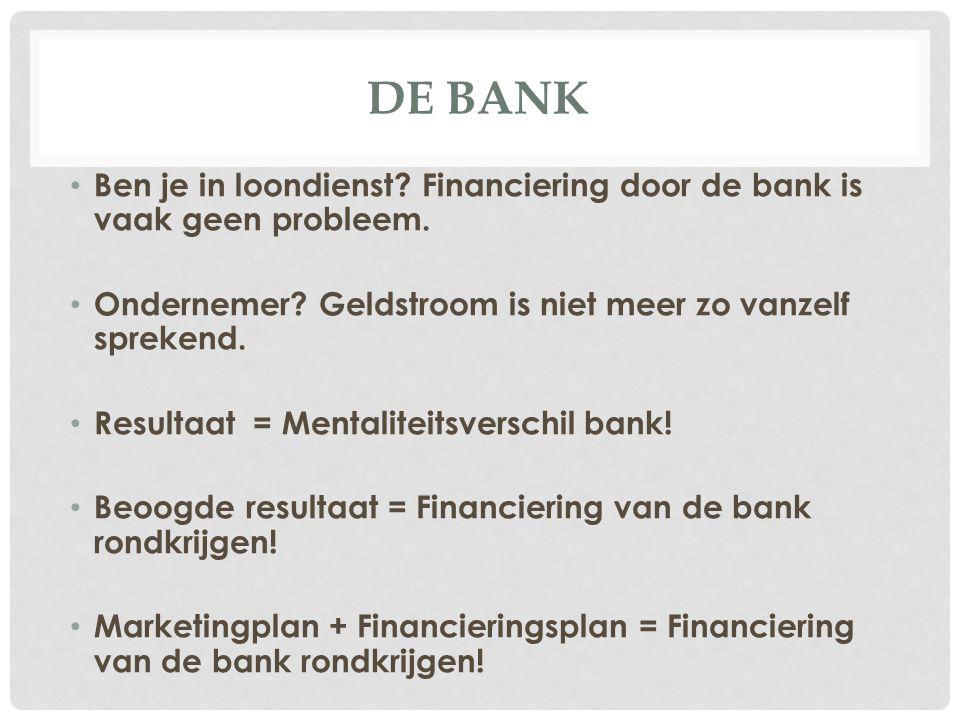 De Bank Ben je in loondienst Financiering door de bank is vaak geen probleem. Ondernemer Geldstroom is niet meer zo vanzelf sprekend.