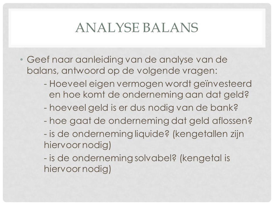 Analyse balans Geef naar aanleiding van de analyse van de balans, antwoord op de volgende vragen: