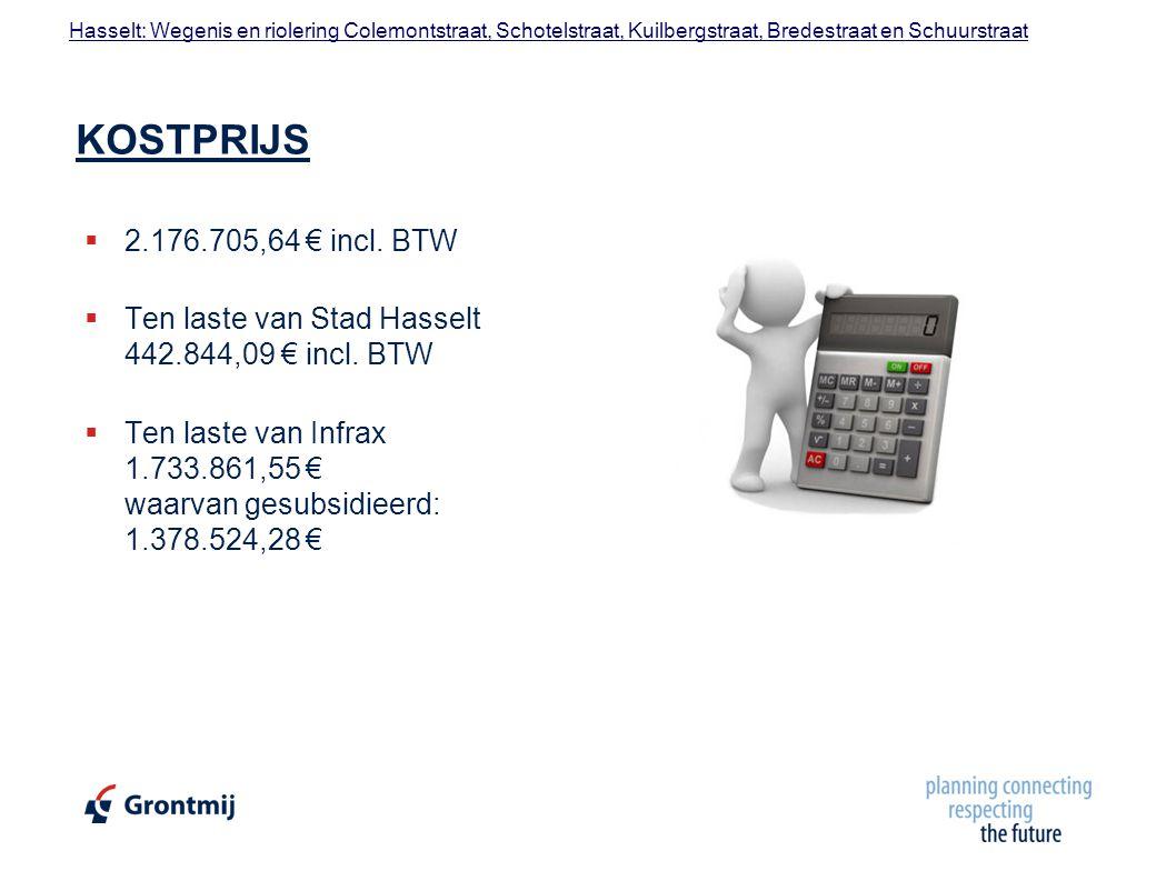 KOSTPRIJS 2.176.705,64 € incl. BTW. Ten laste van Stad Hasselt 442.844,09 € incl. BTW.