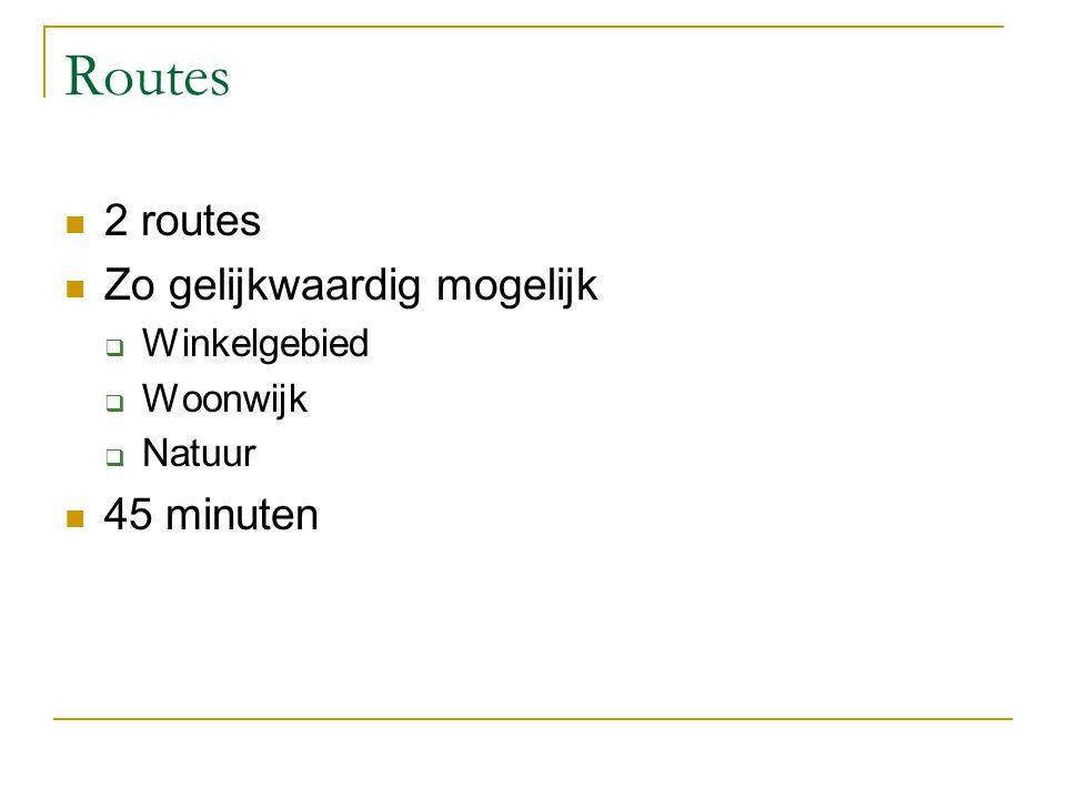Routes 2 routes Zo gelijkwaardig mogelijk 45 minuten Winkelgebied