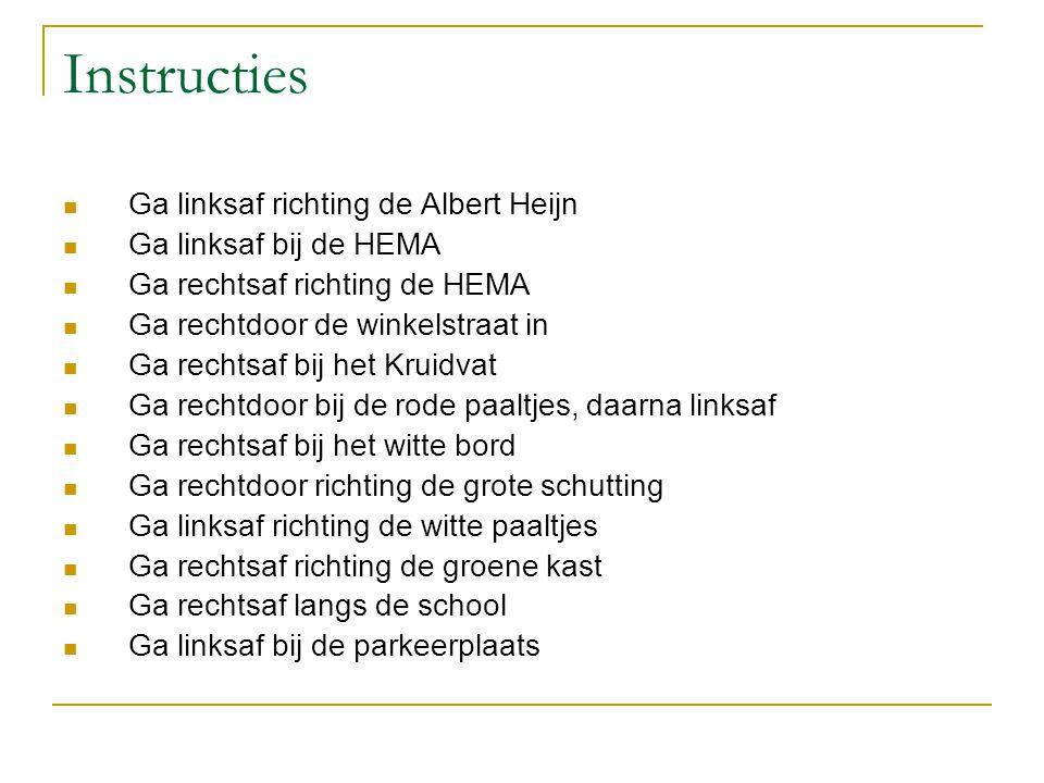 Instructies Ga linksaf richting de Albert Heijn Ga linksaf bij de HEMA