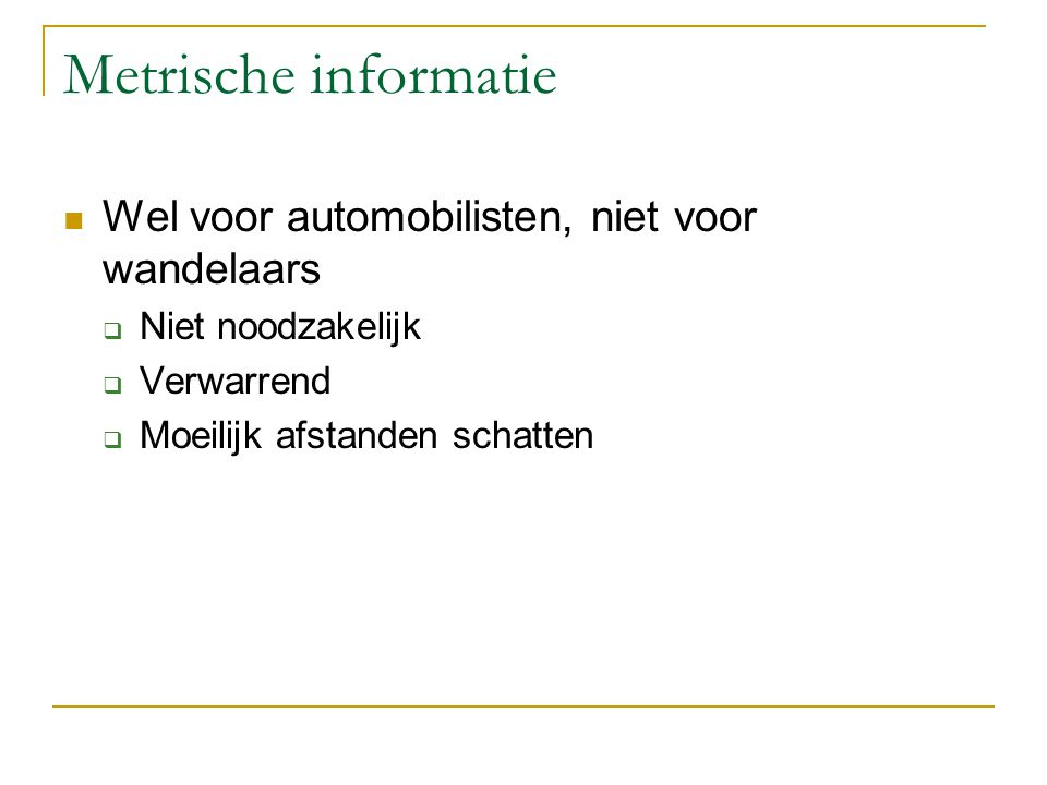 Metrische informatie Wel voor automobilisten, niet voor wandelaars