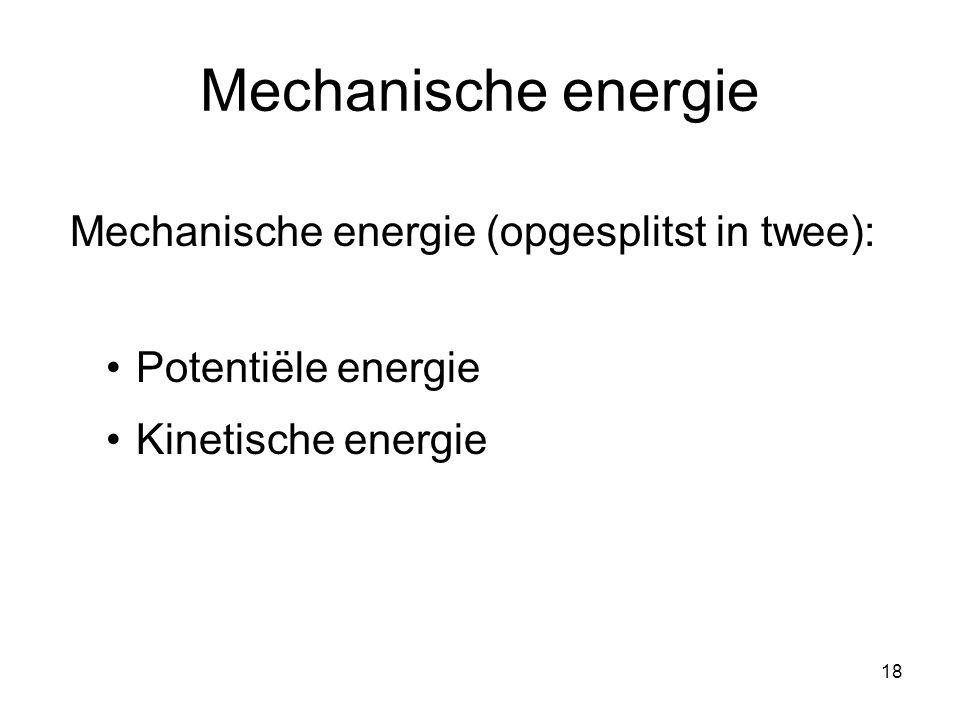 Mechanische energie Mechanische energie (opgesplitst in twee):
