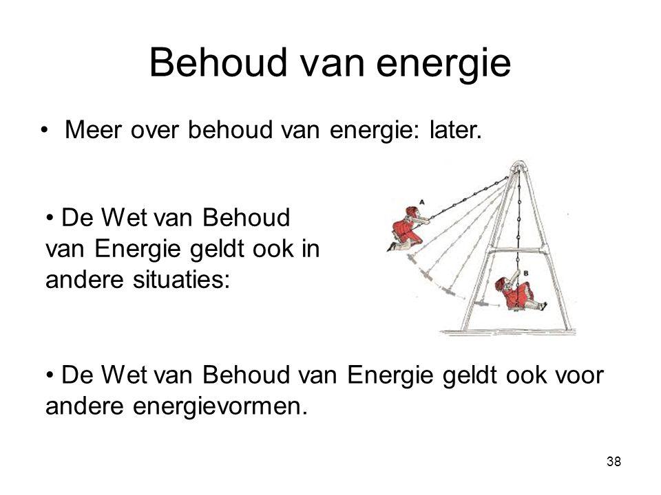 Behoud van energie Meer over behoud van energie: later.