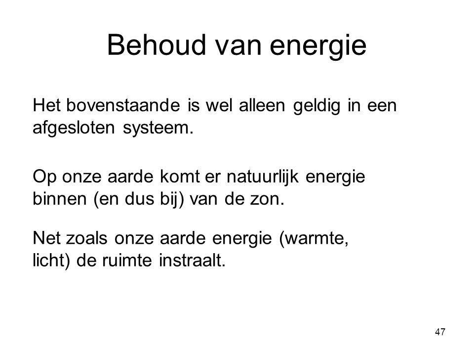 Behoud van energie Het bovenstaande is wel alleen geldig in een afgesloten systeem.