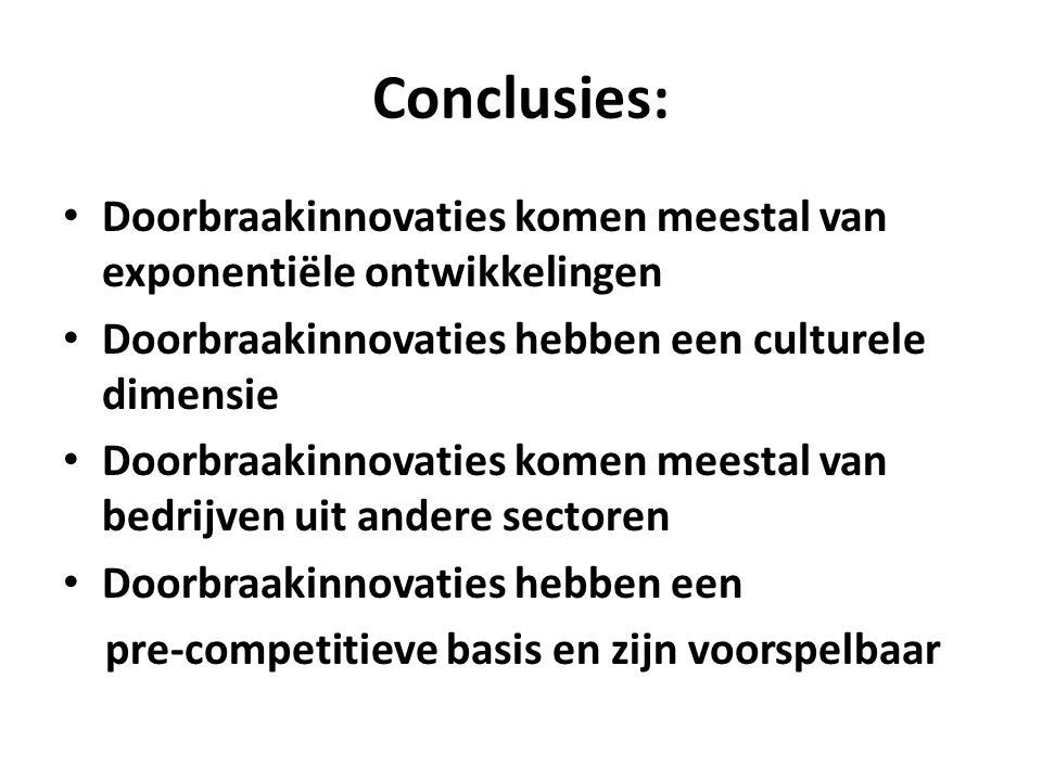 Conclusies: Doorbraakinnovaties komen meestal van exponentiële ontwikkelingen. Doorbraakinnovaties hebben een culturele dimensie.