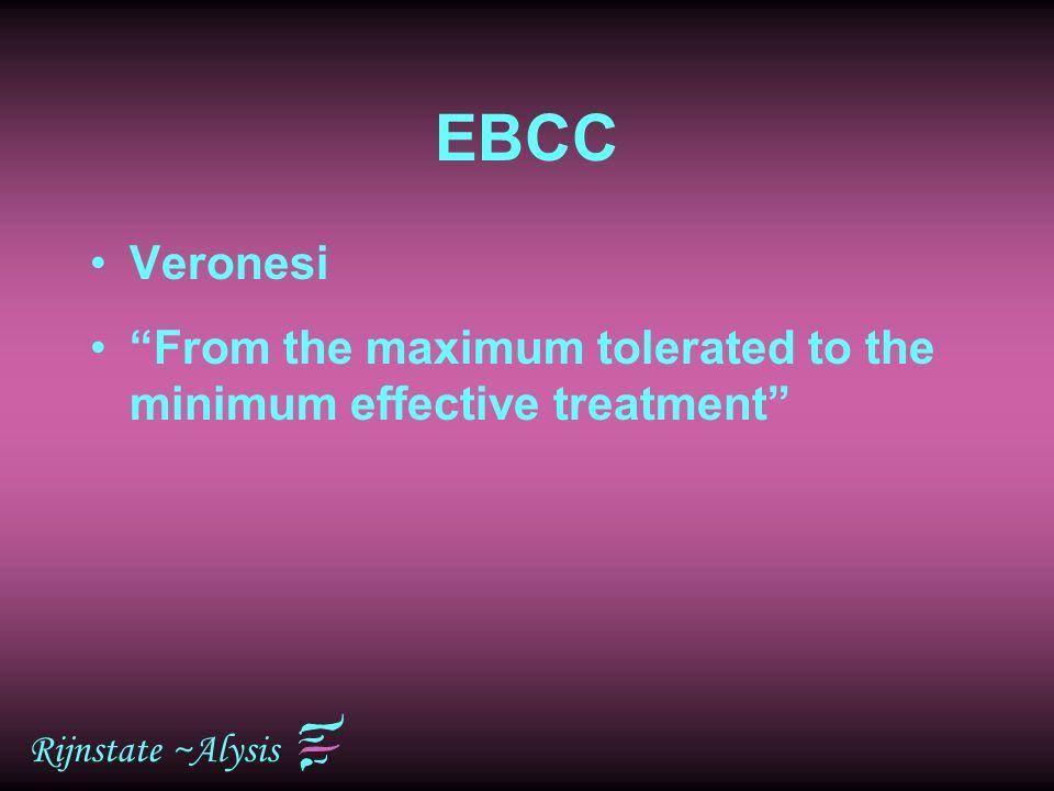 EBCC Veronesi From the maximum tolerated to the minimum effective treatment Rijnstate ~Alysis