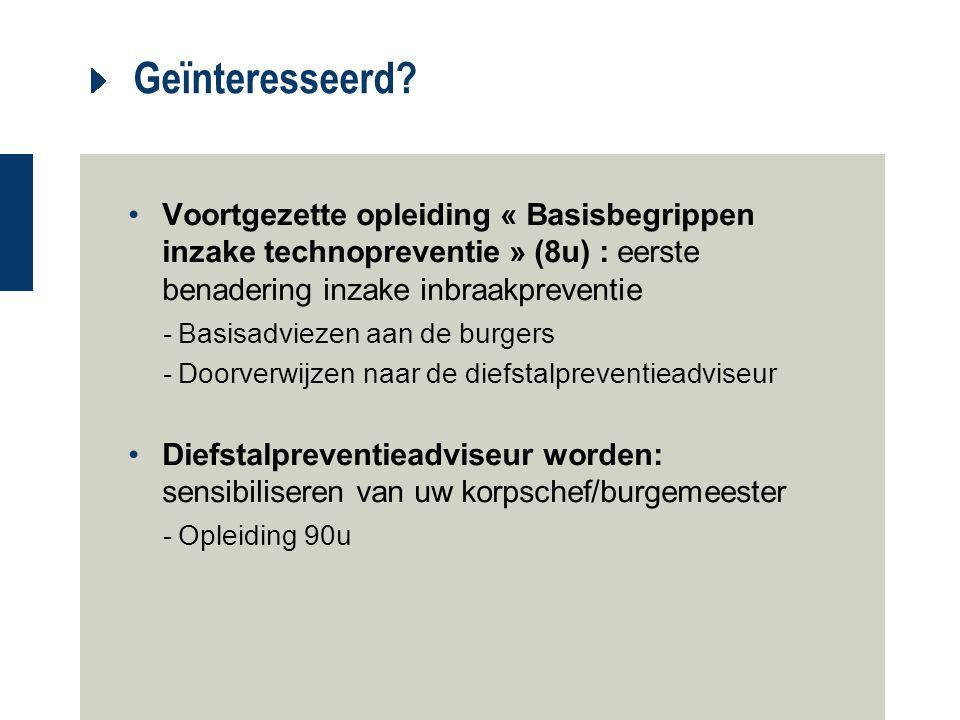 Geïnteresseerd Voortgezette opleiding « Basisbegrippen inzake technopreventie » (8u) : eerste benadering inzake inbraakpreventie.