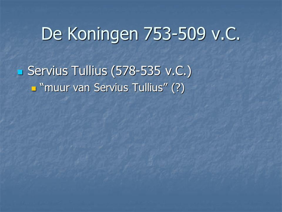 De Koningen 753-509 v.C. Servius Tullius (578-535 v.C.)