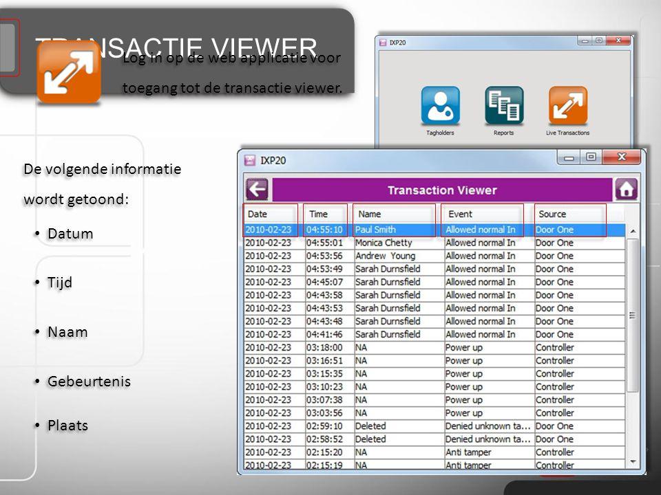 TRANSACTIE VIEWER Log in op de web applicatie voor toegang tot de transactie viewer. De volgende informatie wordt getoond: