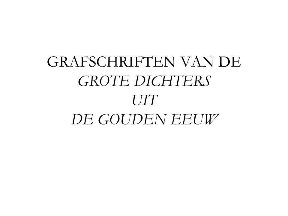GRAFSCHRIFTEN VAN DE GROTE DICHTERS UIT DE GOUDEN EEUW